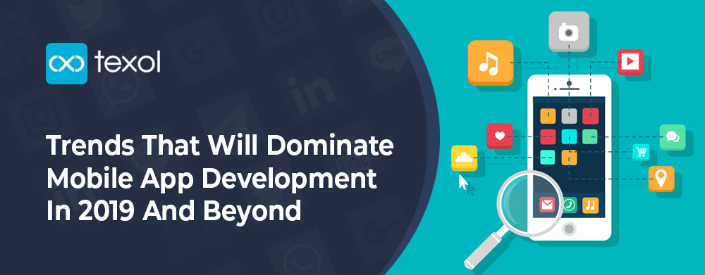 Trends That Will Dominate Mobile App Development In 2019 And Beyond